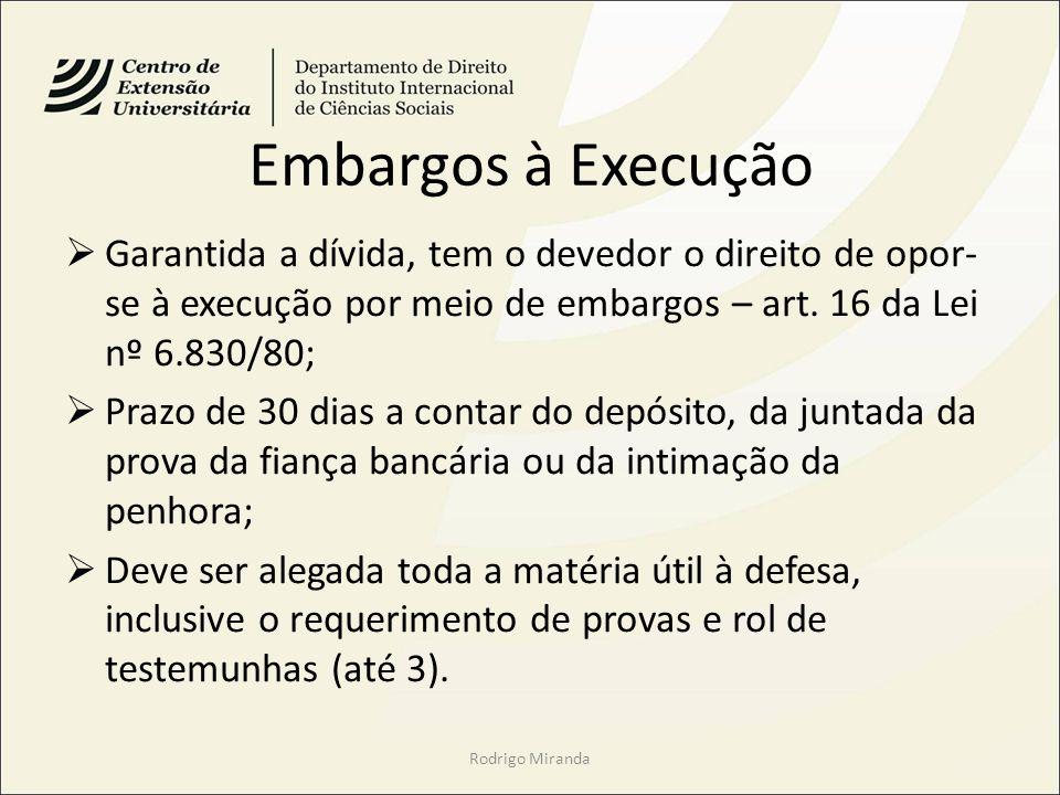 Embargos à Execução Garantida a dívida, tem o devedor o direito de opor-se à execução por meio de embargos – art. 16 da Lei nº 6.830/80;