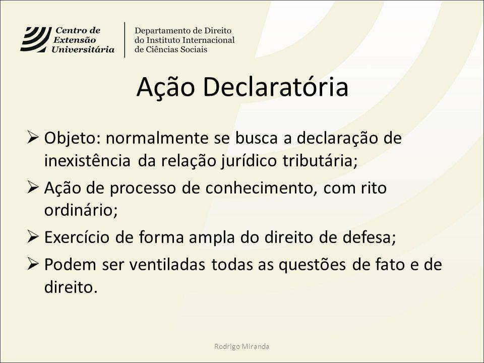 Ação Declaratória Objeto: normalmente se busca a declaração de inexistência da relação jurídico tributária;