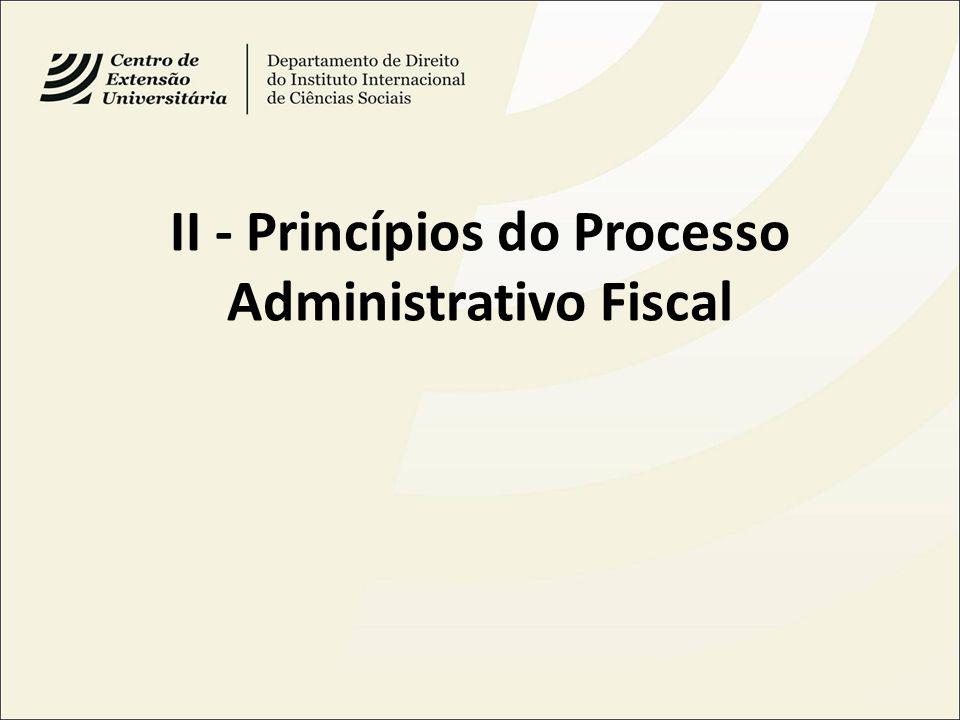 II - Princípios do Processo Administrativo Fiscal