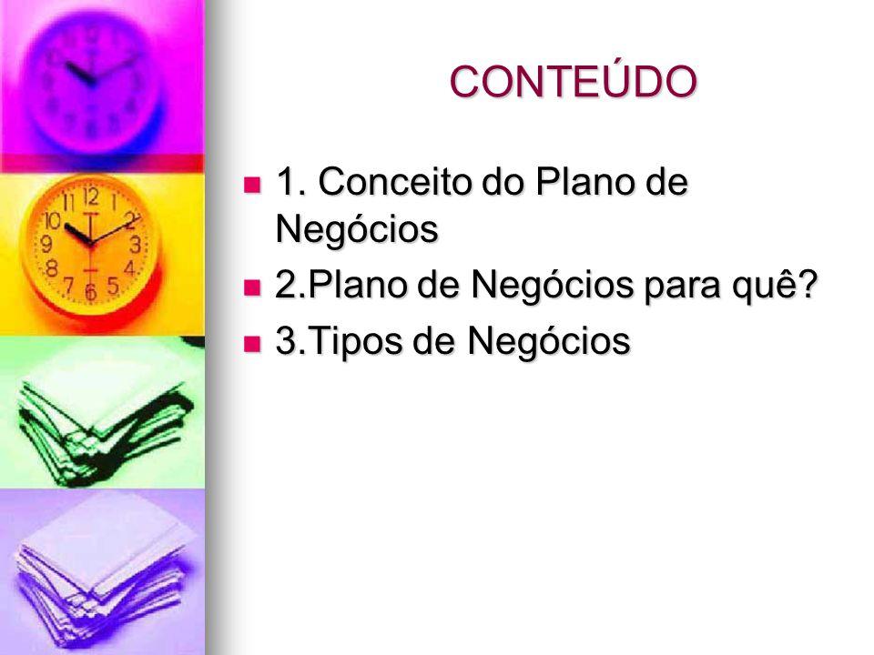CONTEÚDO 1. Conceito do Plano de Negócios