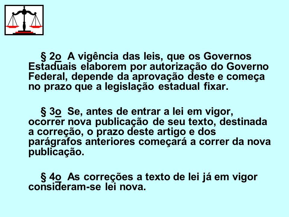 § 2o A vigência das leis, que os Governos Estaduais elaborem por autorização do Governo Federal, depende da aprovação deste e começa no prazo que a legislação estadual fixar.