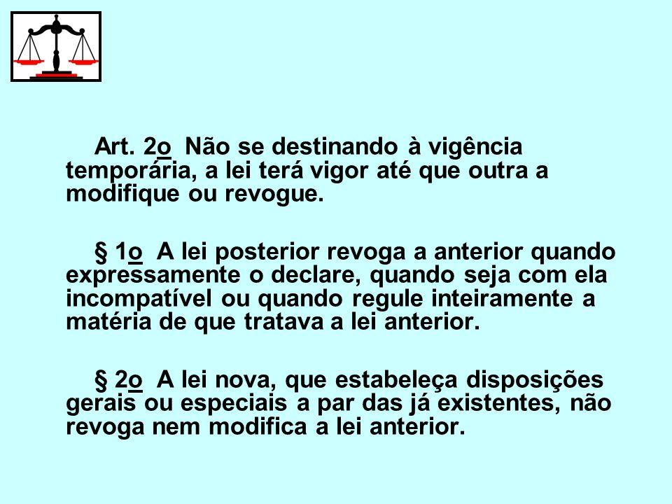 Art. 2o Não se destinando à vigência temporária, a lei terá vigor até que outra a modifique ou revogue.