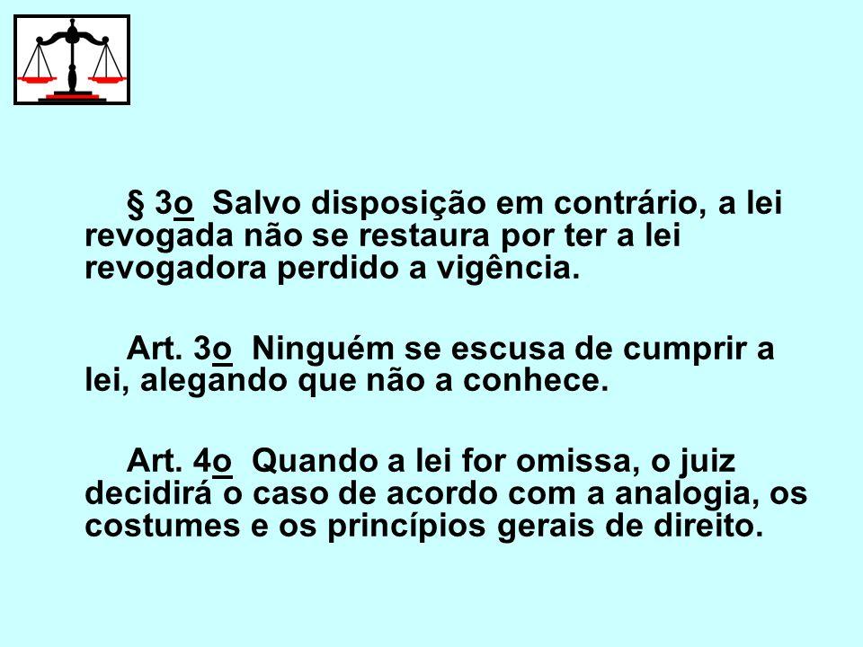 § 3o Salvo disposição em contrário, a lei revogada não se restaura por ter a lei revogadora perdido a vigência.
