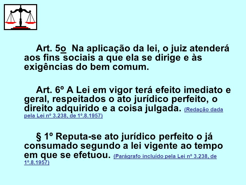 Art. 5o Na aplicação da lei, o juiz atenderá aos fins sociais a que ela se dirige e às exigências do bem comum.