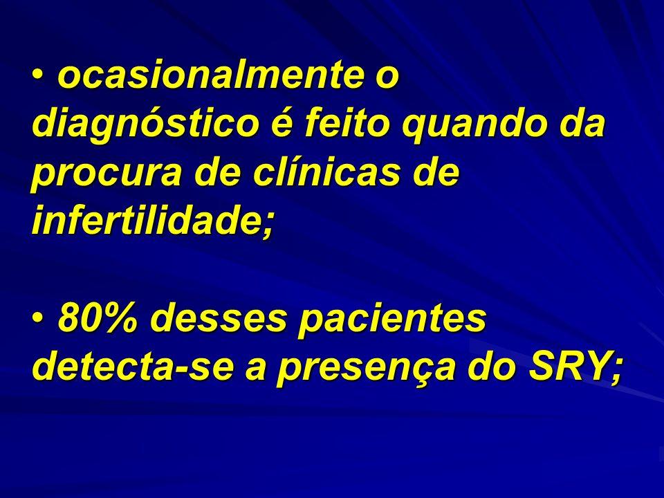 ocasionalmente o diagnóstico é feito quando da procura de clínicas de infertilidade;
