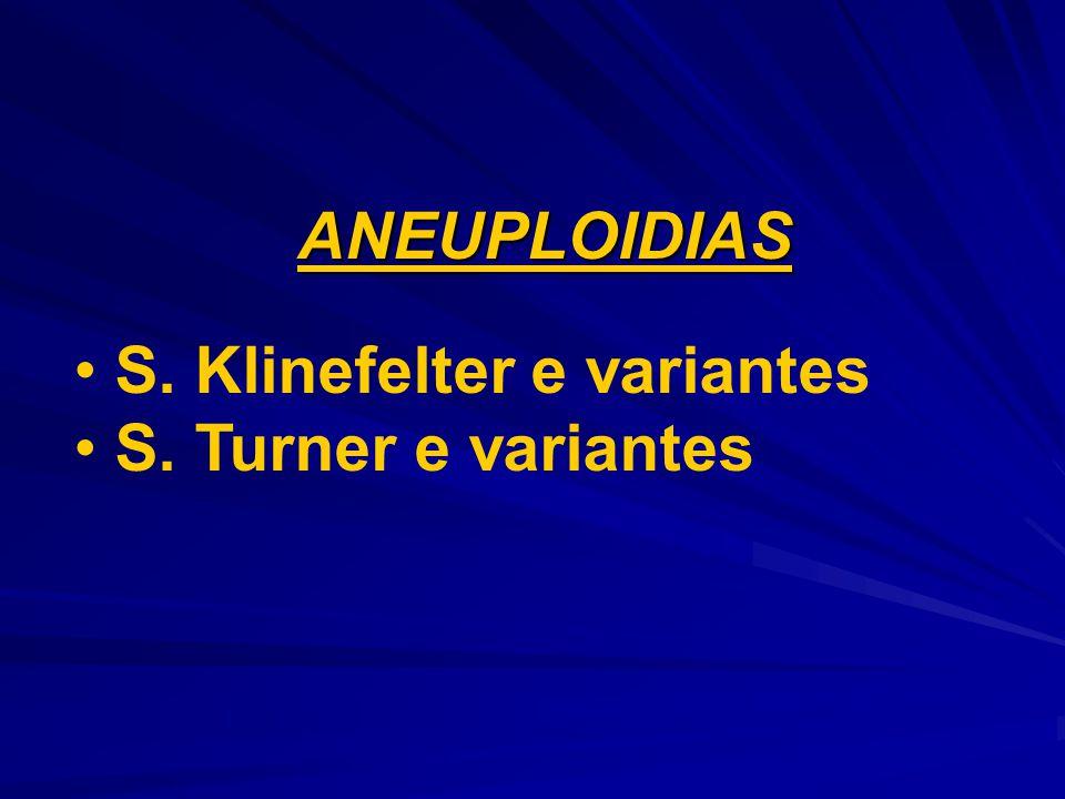 ANEUPLOIDIAS S. Klinefelter e variantes S. Turner e variantes