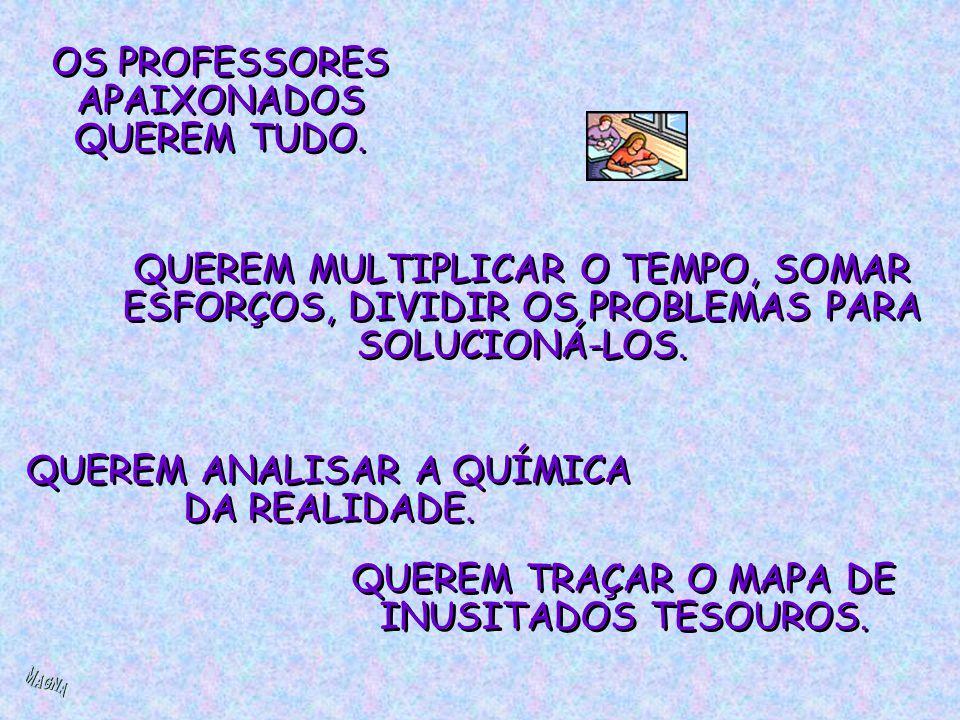 OS PROFESSORES APAIXONADOS QUEREM TUDO.