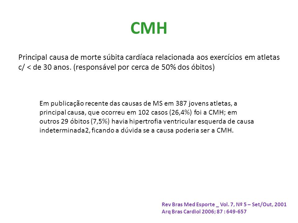 CMH Principal causa de morte súbita cardíaca relacionada aos exercícios em atletas c/ < de 30 anos. (responsável por cerca de 50% dos óbitos)