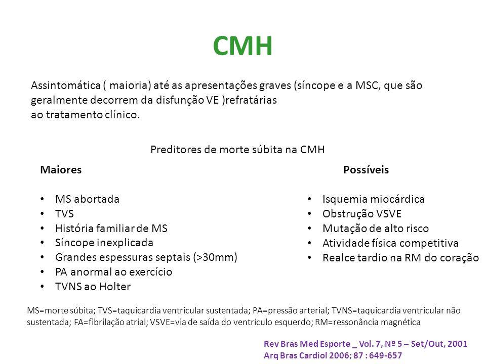 CMH Assintomática ( maioria) até as apresentações graves (síncope e a MSC, que são geralmente decorrem da disfunção VE )refratárias.