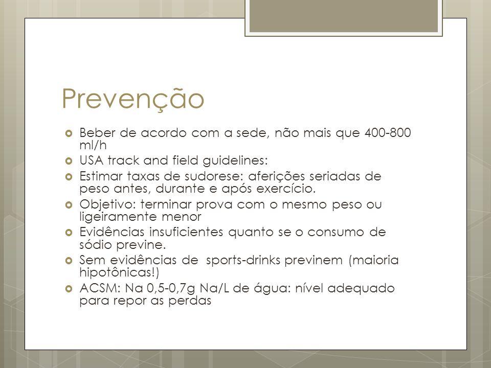 Prevenção Beber de acordo com a sede, não mais que 400-800 ml/h