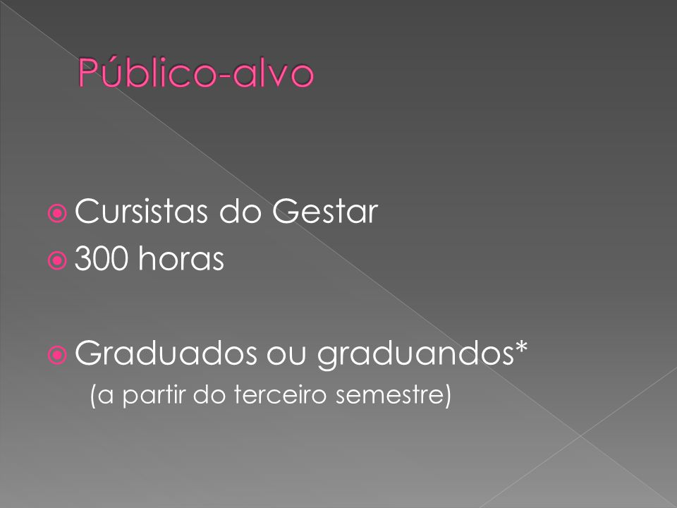 Público-alvo Cursistas do Gestar 300 horas Graduados ou graduandos*