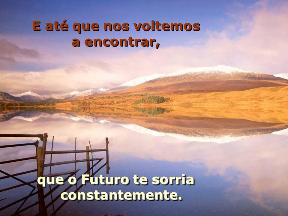 que o Futuro te sorria constantemente.