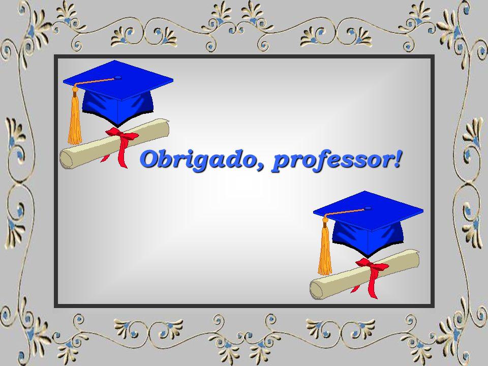 Obrigado, professor!