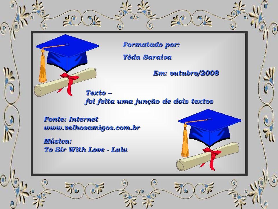 Formatado por: Yêda Saraiva. Em: outubro/2008. Texto – foi feita uma junção de dois textos. Fonte: Internet.