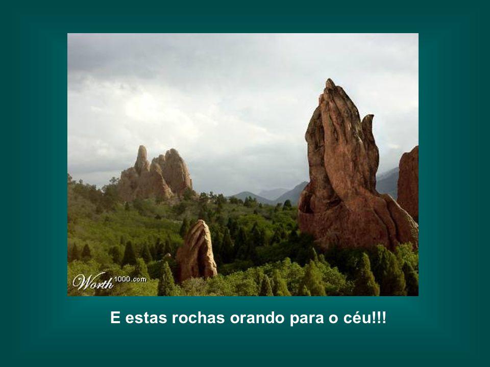 E estas rochas orando para o céu!!!