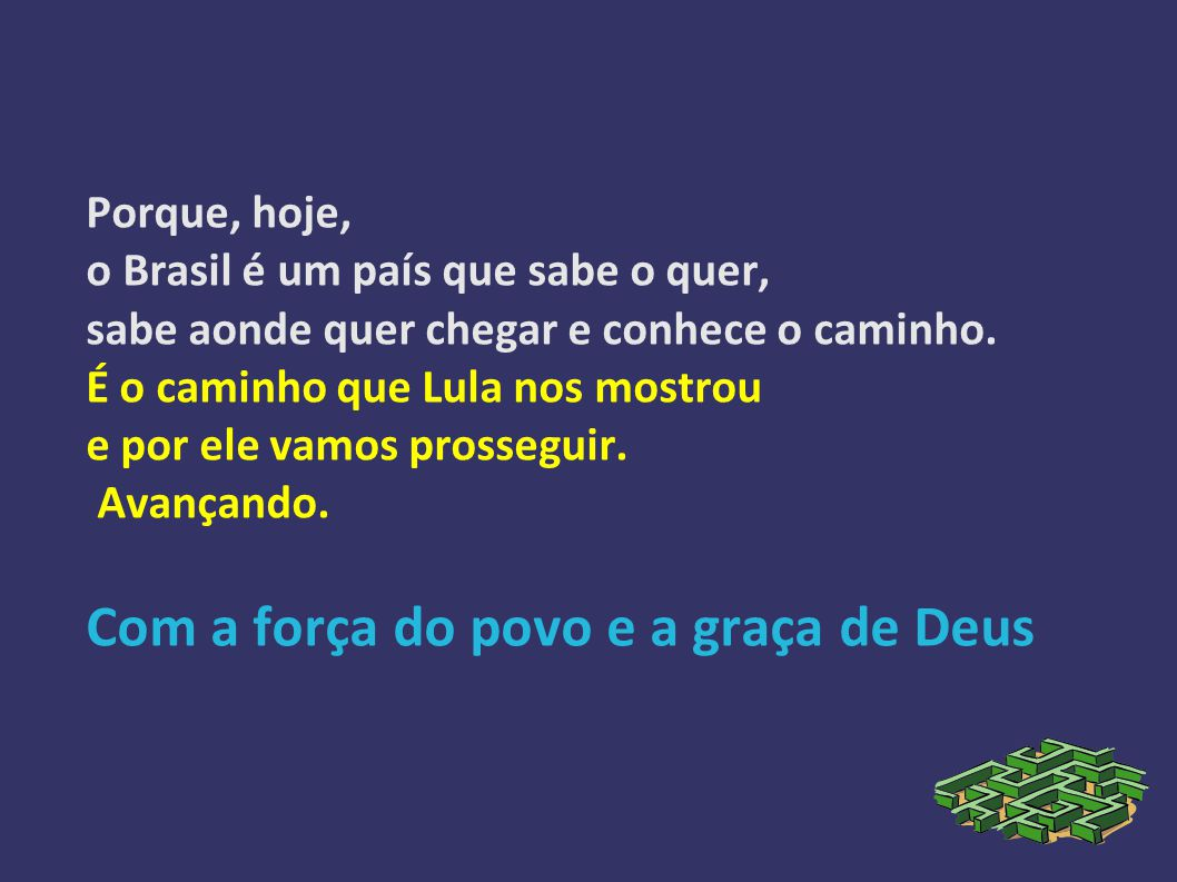 Porque, hoje, o Brasil é um país que sabe o quer, sabe aonde quer chegar e conhece o caminho.