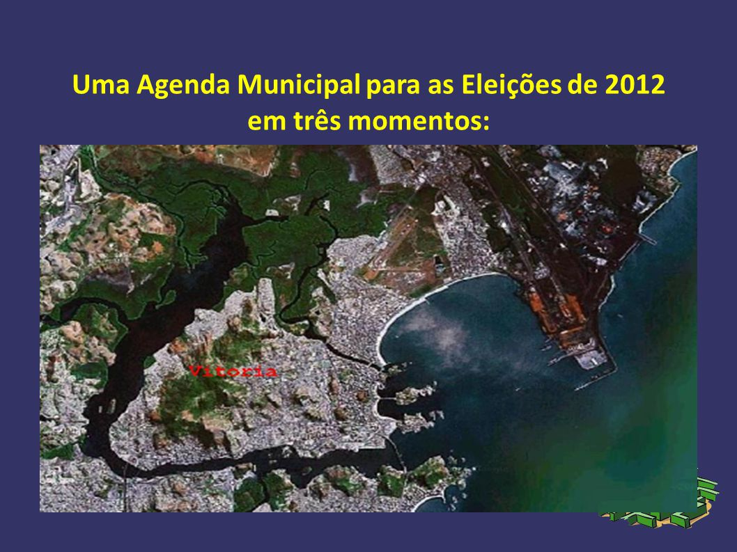 1 2 3 Uma Agenda Municipal para as Eleições de 2012 em três momentos: