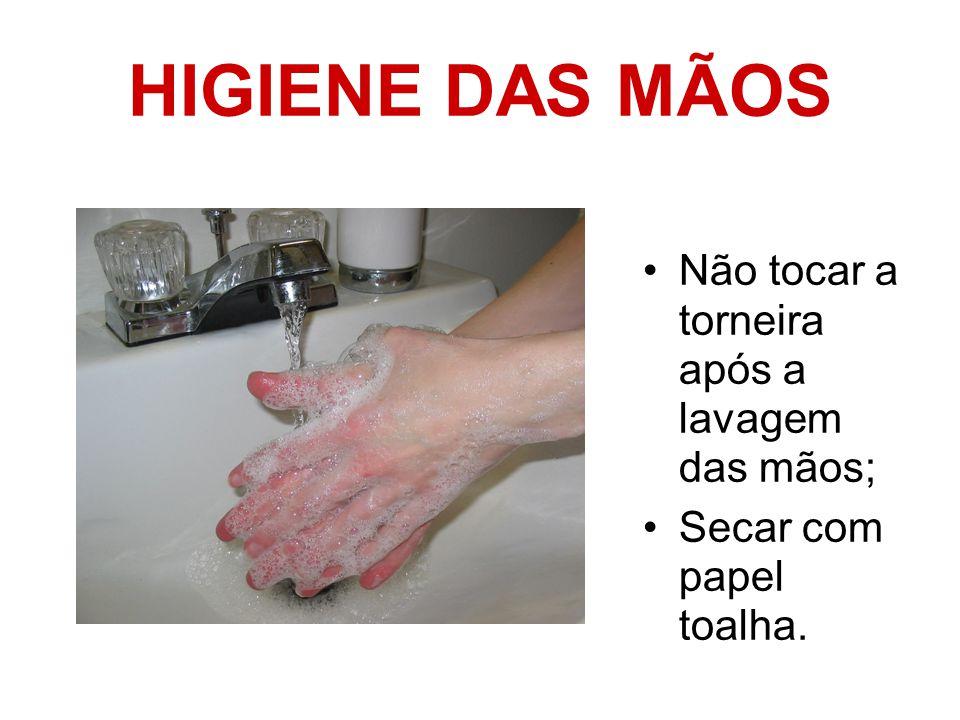 HIGIENE DAS MÃOS Não tocar a torneira após a lavagem das mãos;