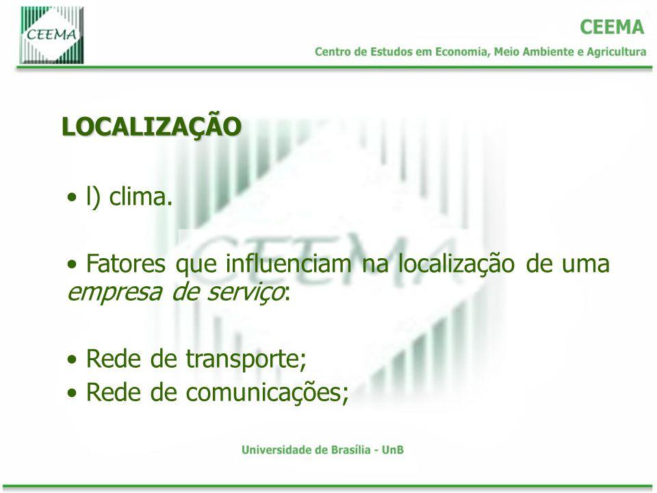 LOCALIZAÇÃO l) clima. Fatores que influenciam na localização de uma empresa de serviço: Rede de transporte;