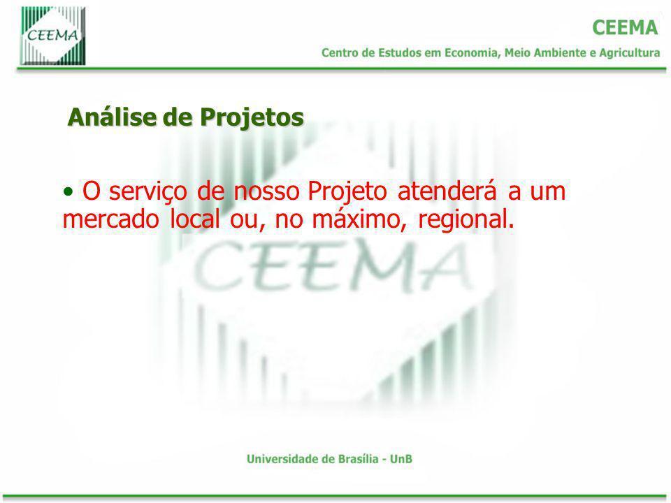 Análise de Projetos O serviço de nosso Projeto atenderá a um mercado local ou, no máximo, regional.