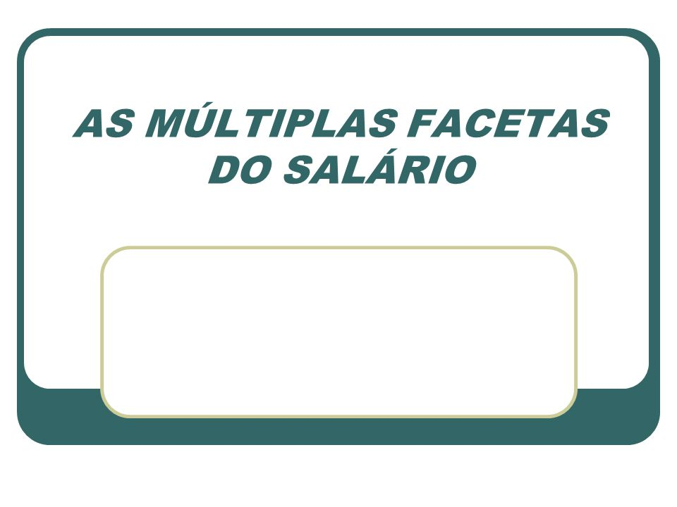 AS MÚLTIPLAS FACETAS DO SALÁRIO