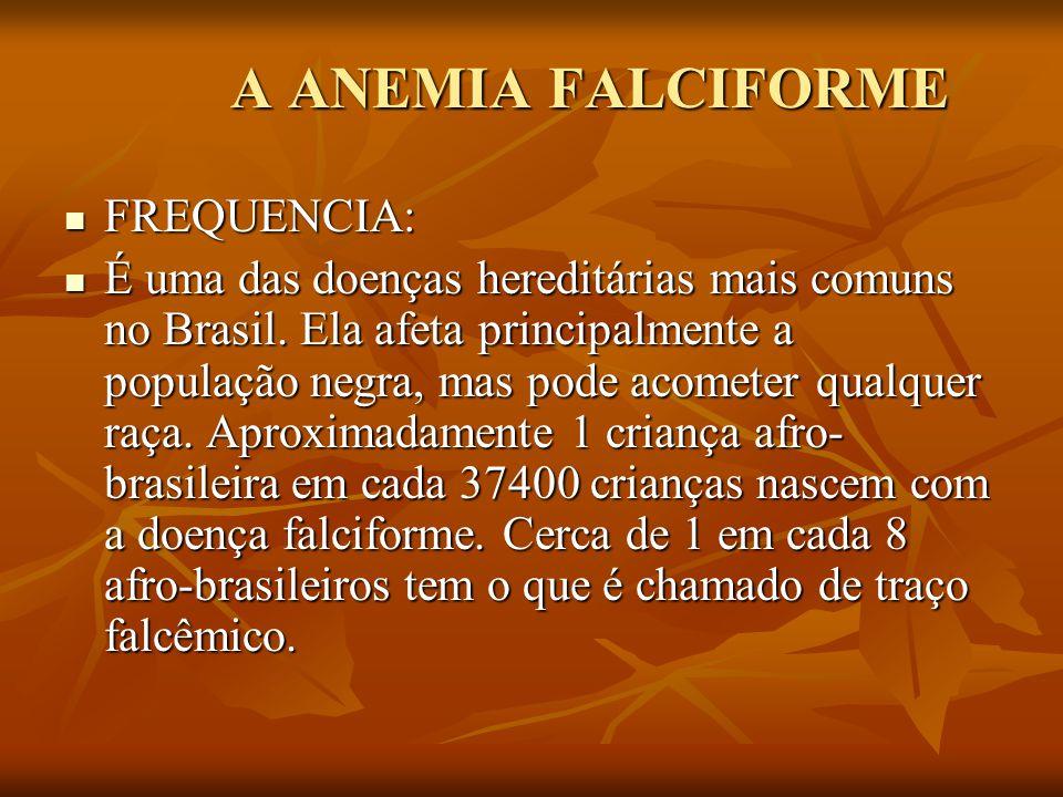 A ANEMIA FALCIFORME FREQUENCIA: