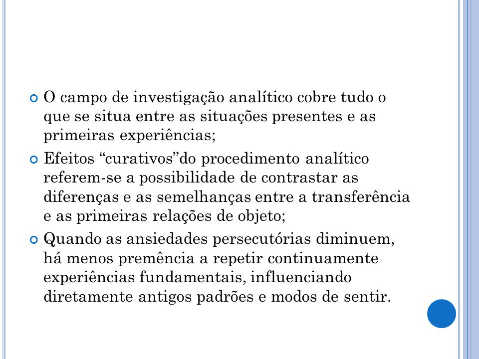 O campo de investigação analítico cobre tudo o que se situa entre as situações presentes e as primeiras experiências;