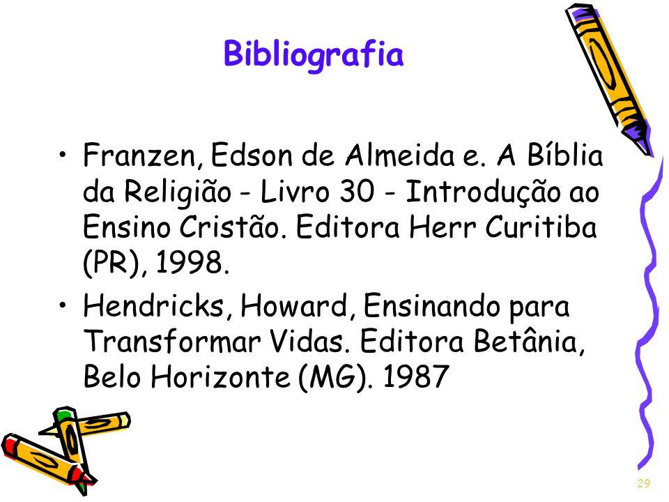Bibliografia Franzen, Edson de Almeida e. A Bíblia da Religião - Livro 30 - Introdução ao Ensino Cristão. Editora Herr Curitiba (PR), 1998.