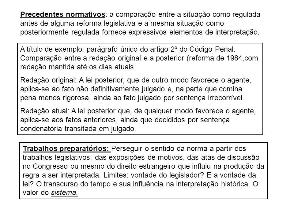 Precedentes normativos: a comparação entre a situação como regulada antes de alguma reforma legislativa e a mesma situação como posteriormente regulada fornece expressivos elementos de interpretação.
