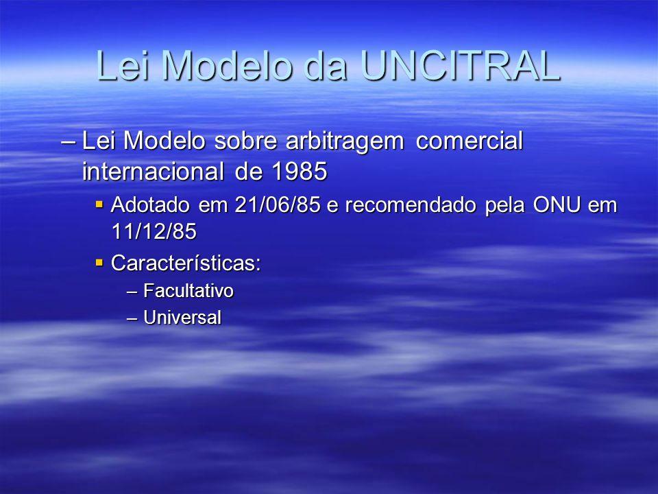 Lei Modelo da UNCITRAL Lei Modelo sobre arbitragem comercial internacional de 1985. Adotado em 21/06/85 e recomendado pela ONU em 11/12/85.