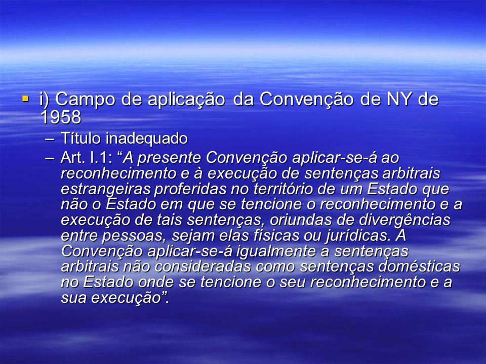 i) Campo de aplicação da Convenção de NY de 1958