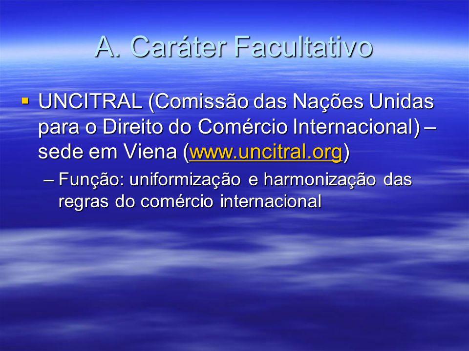 A. Caráter Facultativo UNCITRAL (Comissão das Nações Unidas para o Direito do Comércio Internacional) – sede em Viena (www.uncitral.org)