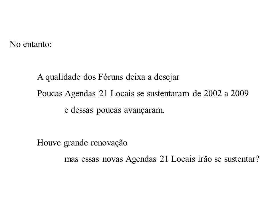 No entanto: A qualidade dos Fóruns deixa a desejar. Poucas Agendas 21 Locais se sustentaram de 2002 a 2009.