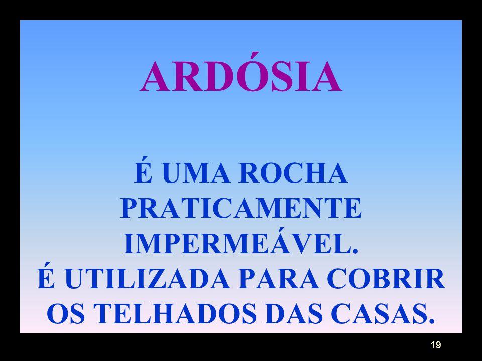 ARDÓSIA É UMA ROCHA PRATICAMENTE IMPERMEÁVEL