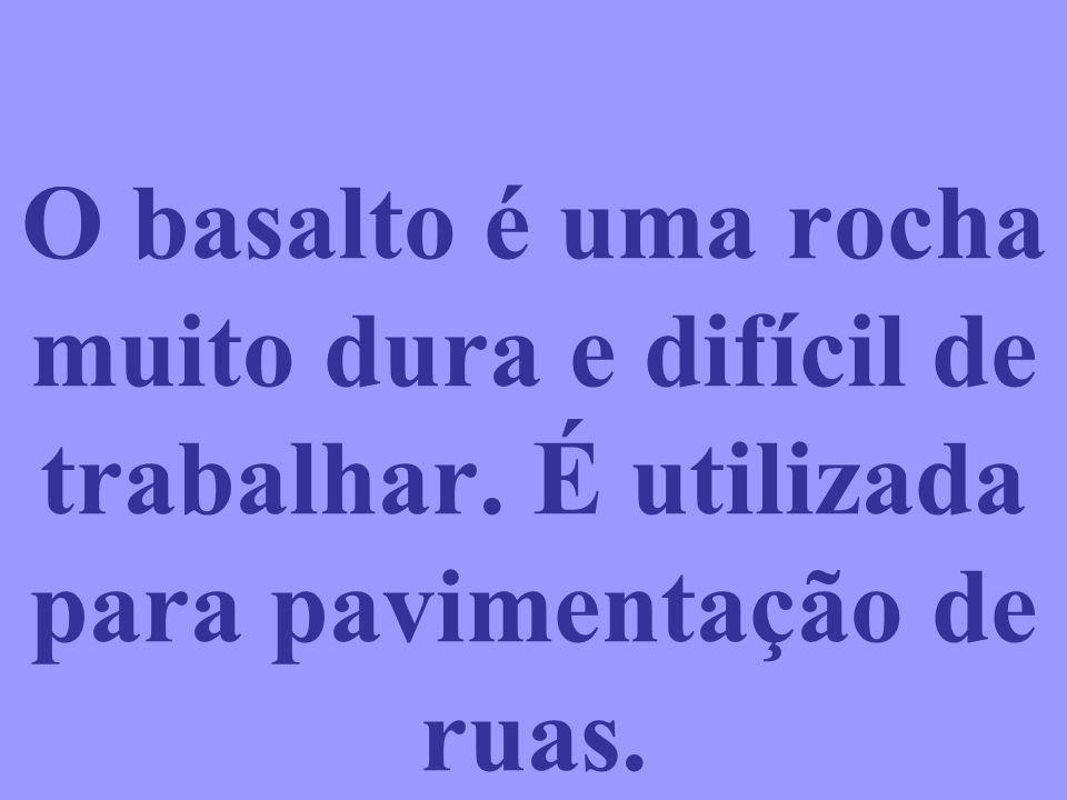O basalto é uma rocha muito dura e difícil de trabalhar