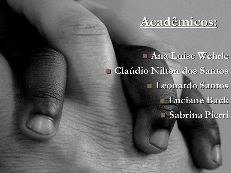 Acadêmicos: Ana Luise Wehrle Claúdio Nilton dos Santos Leonardo Santos