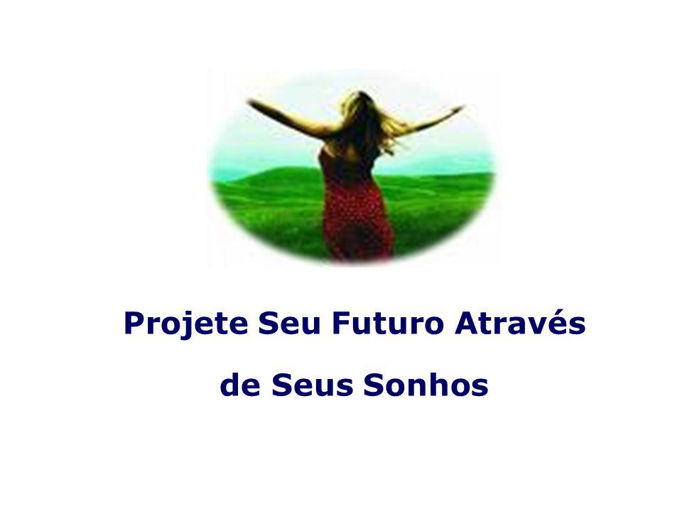 Projete Seu Futuro Através de Seus Sonhos