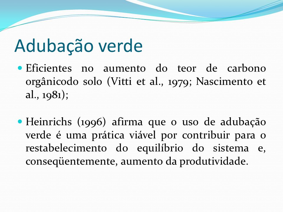 Adubação verde Eficientes no aumento do teor de carbono orgânicodo solo (Vitti et al., 1979; Nascimento et al., 1981);
