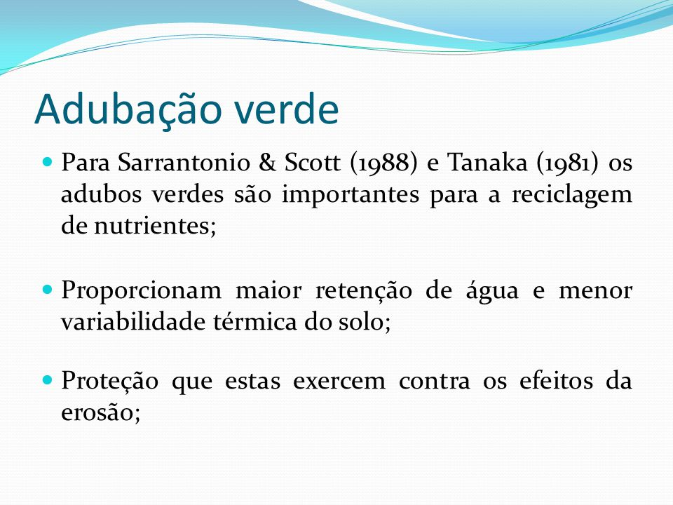 Adubação verde Para Sarrantonio & Scott (1988) e Tanaka (1981) os adubos verdes são importantes para a reciclagem de nutrientes;