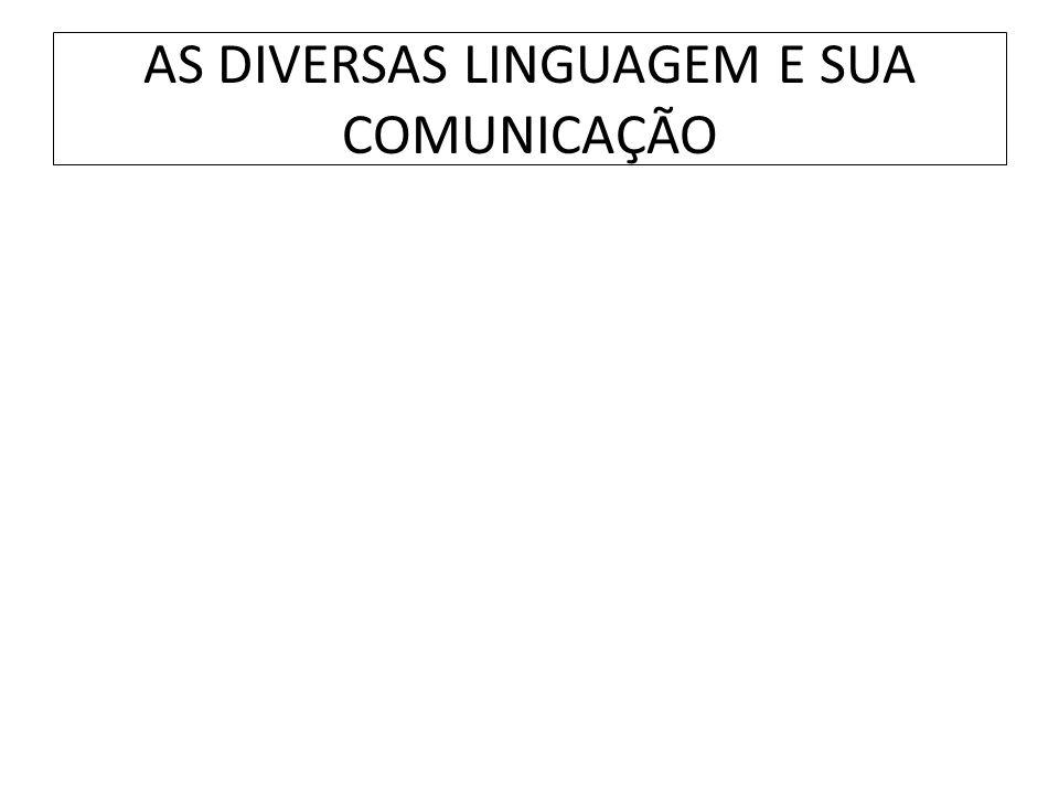 AS DIVERSAS LINGUAGEM E SUA COMUNICAÇÃO