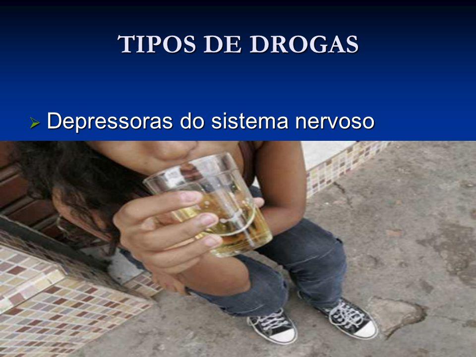 TIPOS DE DROGAS Depressoras do sistema nervoso