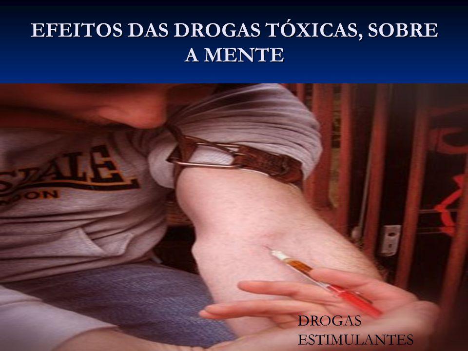 EFEITOS DAS DROGAS TÓXICAS, SOBRE A MENTE