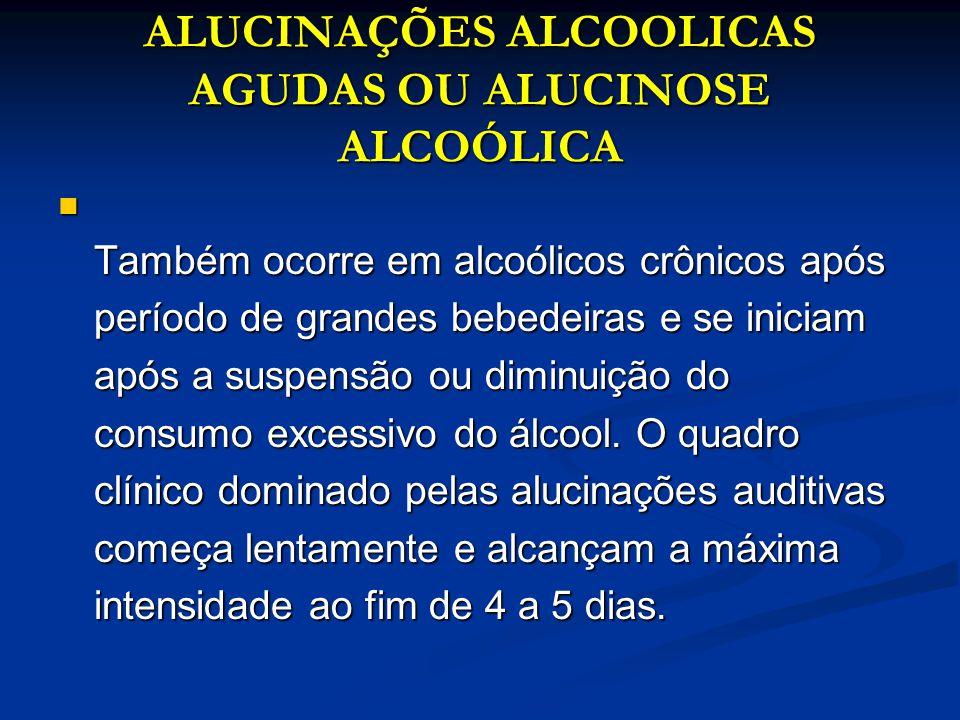 ALUCINAÇÕES ALCOOLICAS AGUDAS OU ALUCINOSE ALCOÓLICA
