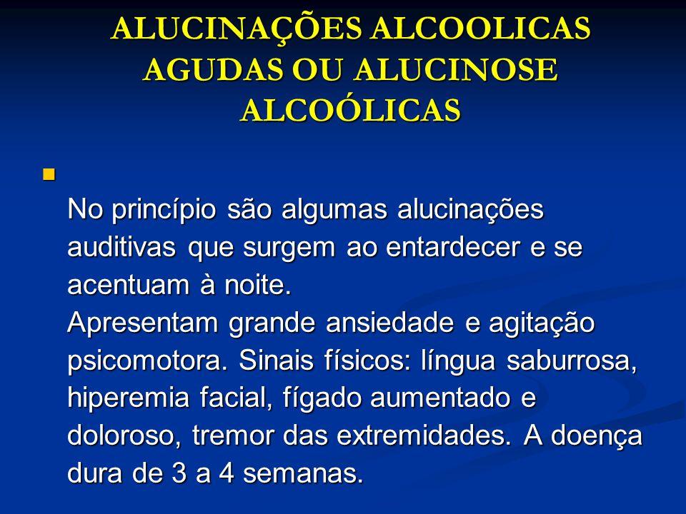 ALUCINAÇÕES ALCOOLICAS AGUDAS OU ALUCINOSE ALCOÓLICAS