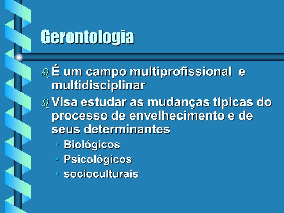 Gerontologia É um campo multiprofissional e multidisciplinar