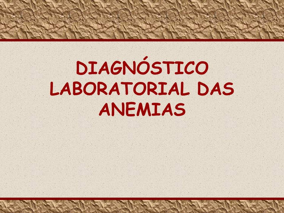 DIAGNÓSTICO LABORATORIAL DAS ANEMIAS