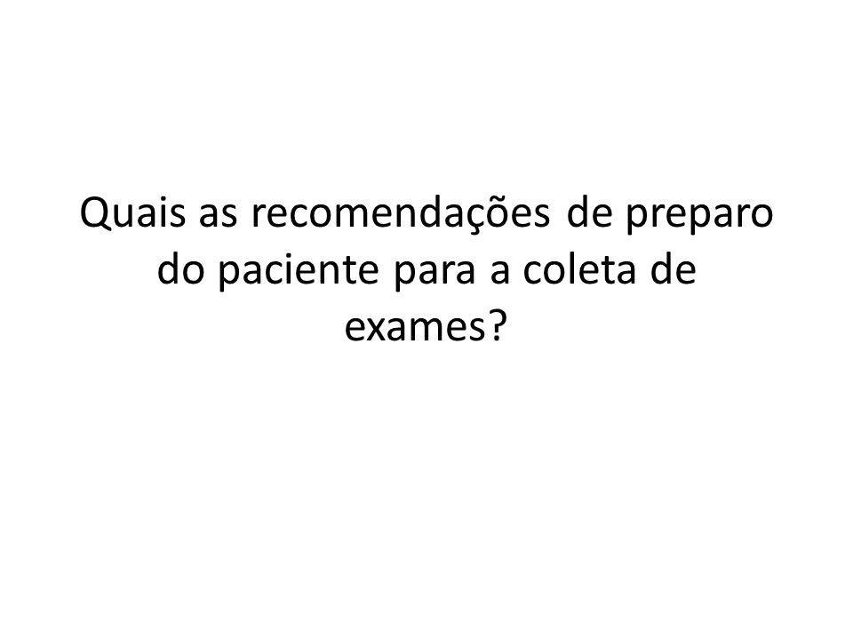 Quais as recomendações de preparo do paciente para a coleta de exames