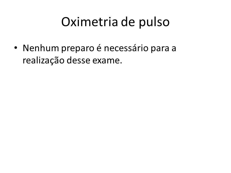 Oximetria de pulso Nenhum preparo é necessário para a realização desse exame.