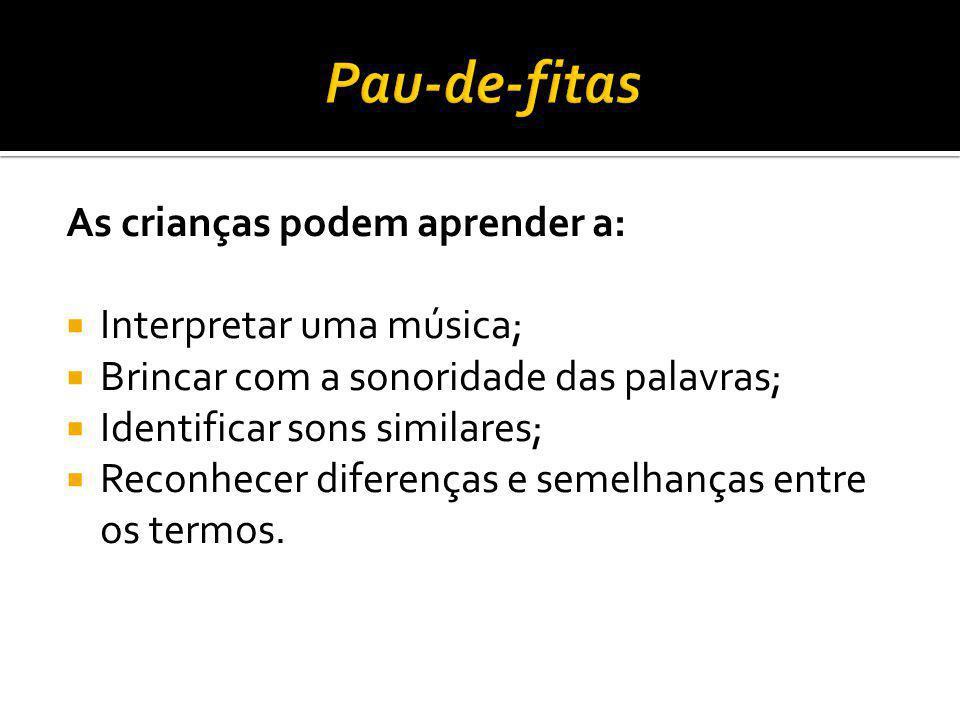 Pau-de-fitas As crianças podem aprender a: Interpretar uma música;