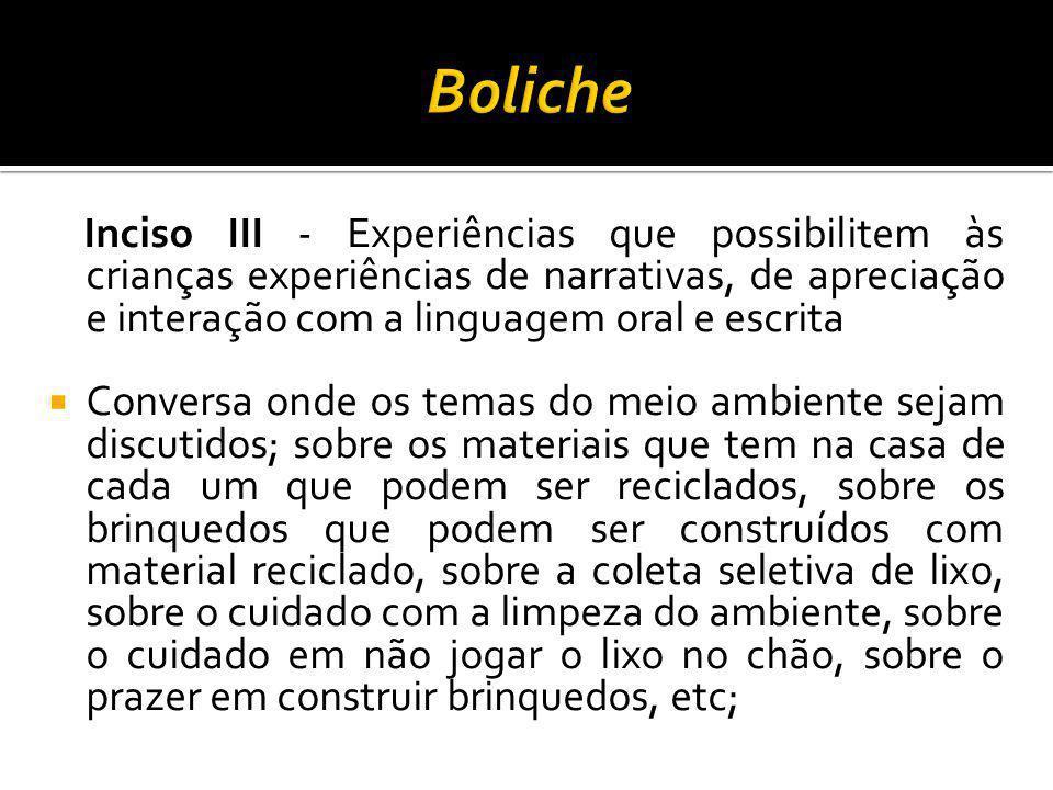 Boliche Inciso III - Experiências que possibilitem às crianças experiências de narrativas, de apreciação e interação com a linguagem oral e escrita.